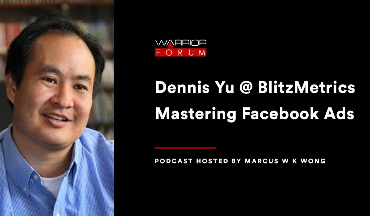 Featured image for Warrior Podcast: Dennis Yu @ BlitzMetrics on Mastering Facebook Ads